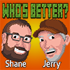 Who's Better (Shane or Jerry)?